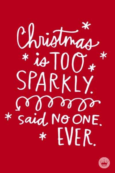 Christmas is too Sparkly said no one Ever.