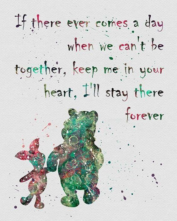 If there comes a day when we can't be together, keep me in your heart, I'll stay there forever.