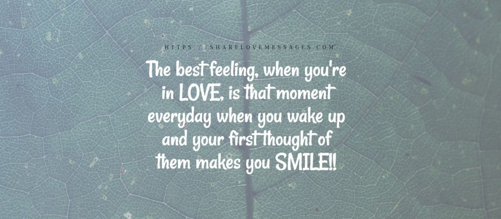 The best feeling, when you're in LOVE, is that moment everyday when you wake up and your first thought of them makes you SMILE!!